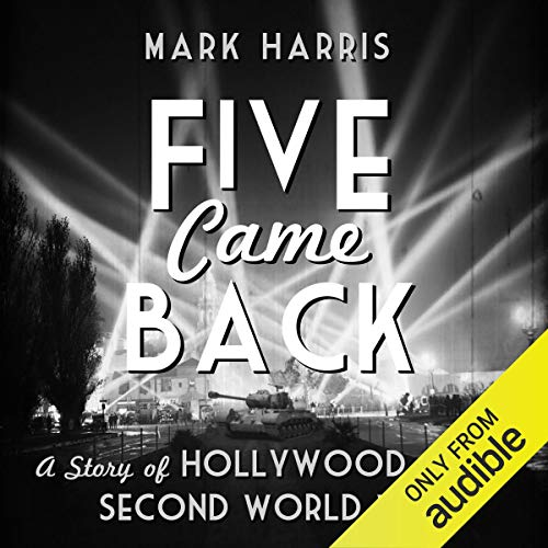 Five Came Back     A Story of Hollywood and the Second World War              By:                                                                                                                                 Mark Harris                               Narrated by:                                                                                                                                 John Chancer                      Length: 20 hrs and 3 mins     Not rated yet     Overall 0.0