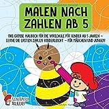 Malen nach Zahlen ab 5: Das große Malbuch für die Vorschule für Kinder ab 5 Jahren - Lerne die ersten Zahlen kinderleicht - Für Mädchen und Jungen