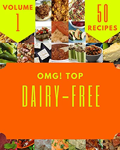OMG! Top 50 Dairy-Free Recipes Volume 1: From The Dairy-Free Cookbook To The Table (English Edition)