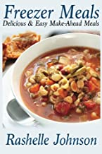 Freezer Meals: Delicious and Easy Make-Ahead Meals