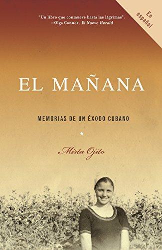 El mañana: Memorias de un éxodo cubano (Spanish Edition)
