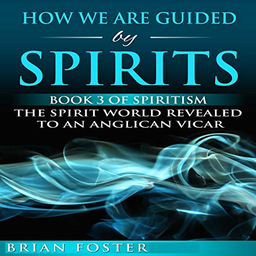 How We Are Guided by Spirits Audiobook By Brian Foster cover art