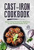 Cast Iron Cookbook: Quick & Easy Recipes for Beginners, for the Greatest Skillet of All