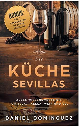 Die Küche Sevillas: Alles Wissenswerte um Tortilla, Paella, Wein und Co.