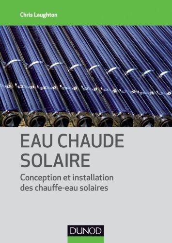 Eau chaude solaire - Conception et installation des chauffe-eau solaires: Conception et installation des chauffe-eau solaires