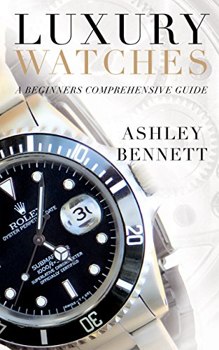 Luxury Watches: A Beginners Comprehensive Guide