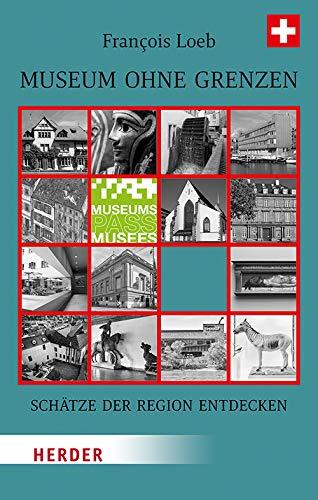 Museum Ohne Grenzen: Schatze Der Region Entdecken - Band 3: Schweiz (German Edition)