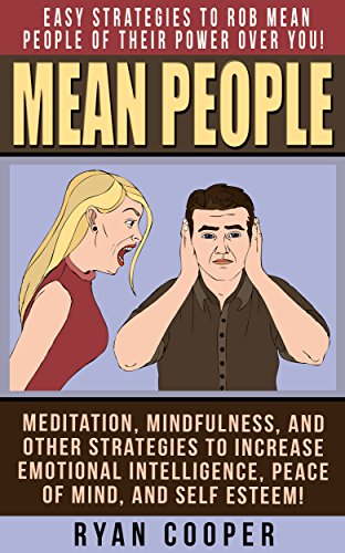 Mean People: Easy Strategies To Rob Mean People Of Their Power Over You! - Meditation, Mindfulness, And Other Strategies To Increase Emotional Intelligence, ... Mindfulness, Overco