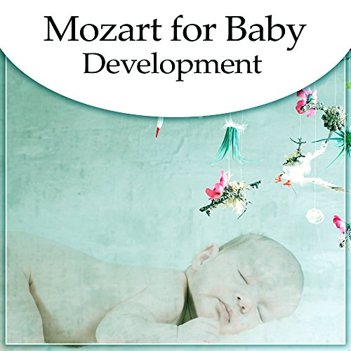 Mozart for Baby Development – Melodies for Brilliant, Little Child, Build Your Baby IQ, Music for Listening, Genius Classical Music