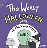 The Worst Halloween Book in the Whole Entire World: A fun and silly children's book for kids and adults about trick-or-treating and candy... (Entire World Books 7)