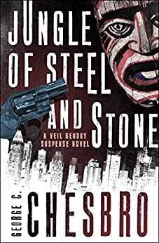 Jungle of Steel and Stone (The Veil Kendry Suspense Novels Book 2) by [George C. Chesbro]