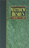 Matthew Henry's Commentary on the Whole Bible: New Modern Edition