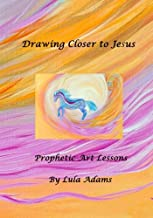 Drawing Closer to Jesus: Prophetic Art Lessons