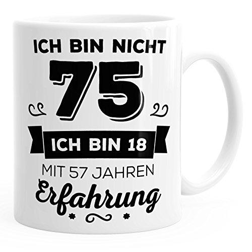 Kaffee-Tasse Geschenk-Tasse Ich bin nicht 75 sondern ich bin 18 mit 57 Jahren Erfahrung Geschenk Geburtstag MoonWorks® weiß unisize