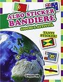 Bandiere. Giochi e attività. Albo sticker. Con adesivi. Ediz. illustrata