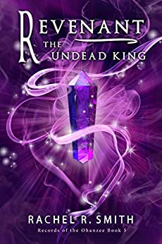 Revenant: The Undead King (Records of the Ohanzee Book 5) by [Rachel R. Smith]