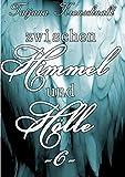 Zwischen Himmel und Hölle -6-