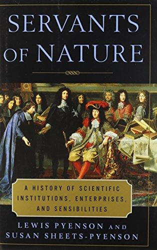 Servants of Nature : A History of Scientific Institutions, Enterprises and Sensibilities