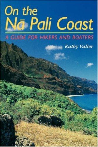 On the Nā Pali Coast: A Guide for Hikers and Boaters (A Kolowalu Book)