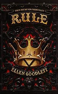 Rule: Tres secretos mortales par Ellen Goodlett