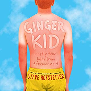 Ginger Kid     Mostly True Tales from a Former Nerd              By:                                                                                                                                 Steve Hofstetter                               Narrated by:                                                                                                                                 Steve Hofstetter                      Length: 5 hrs and 59 mins     73 ratings     Overall 4.7