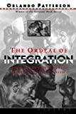 The Ordeal Of Integration: Progress And Resentment In America's Racial Crisis