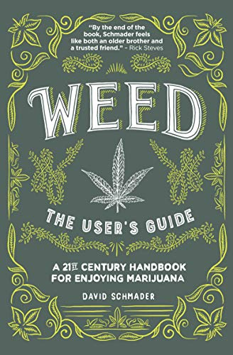 Weed, The User's Guide: A 21st Century Handbook for Enjoying Marijuana (English Edition)