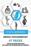 Papa werden - Männer & Schwangerschaft - 7 Tricks wie Du als Mann und Vater gut...