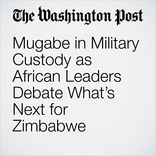 Mugabe in Military Custody as African Leaders Debate What's Next for Zimbabwe copertina