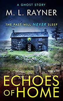 Echoes Of Home: A Ghost Story by [M. L. Rayner]