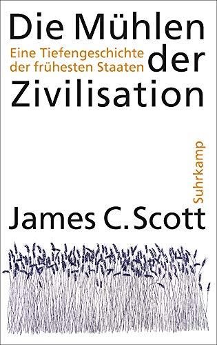 Die Mühlen der Zivilisation: Eine Tiefengeschichte der frühesten Staaten