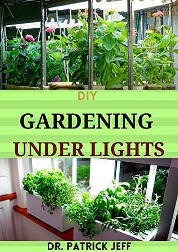 DIY GARDENING UNDER LIGHTS : The Easy Guide for Indoor Growers (English Edition)
