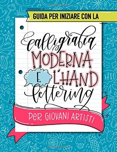 Guida per iniziare con la calligrafia moderna e l'hand lettering per giovani artisti: Un libro delle attività con tecniche spiegate, alfabeti ... e progetti creativi per bambini e ragazzi