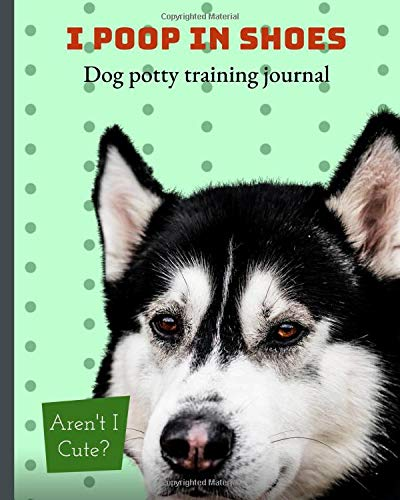 I Poop In Shoes Dog Potty Training Journal: Outside Yard Housebreaking Puppy Notebook   Adult Dog Trainer   House Training Gift   Grass   Pads   Older Dogs   Schedule   Bell