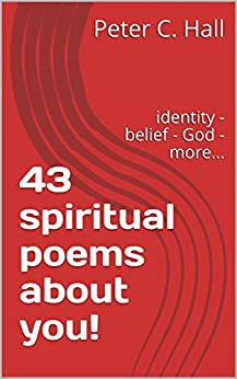 43 spiritual poems about you!: identity - belief - God - more... by [Peter C. Hall]