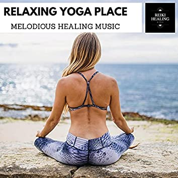 Relaxing Yoga Place - Melodious Healing Music