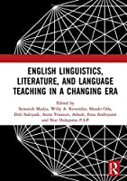 English Linguistics, Literature, and Language Teaching in a Changing Era: Proceedings of the 1st International Conference on English Linguistics, Literature, and Language Teaching (ICE3LT 2018), September 27-28, 2018, Yogyakarta, Indonesia