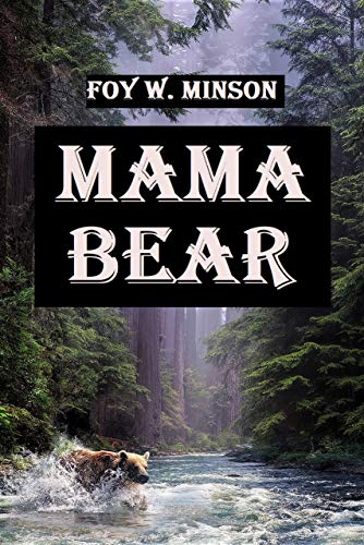 Mama Bear: Don't take Baby Bear if Mama Bear is alive to come after you by [Foy W. Minson]