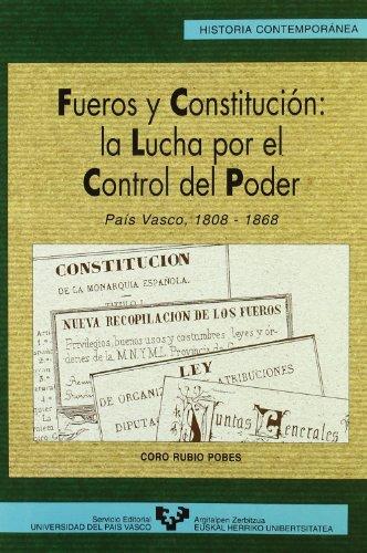 Fueros y Constitución: la lucha por el control del poder. País Vasco, 1808-1868: 12 (Serie Historia Contemporánea)
