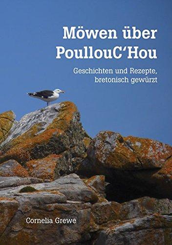 Möwen über PoullouC'Hou: Geschichten und Rezepte, bretonisch gewürzt
