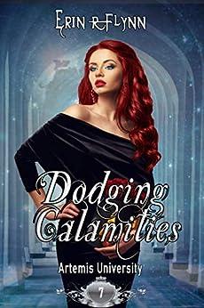Dodging Calamities (Artemis University Book 7) by [Erin R Flynn]