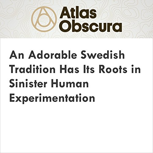 An Adorable Swedish Tradition Has Its Roots in Sinister Human Experimentation cover art