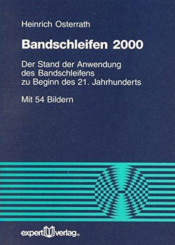 Bandschleifen 2000: Der Stand der Anwendung des Bandschleifens zu Beginn des 21. Jahrhunderts (Reihe Technik)