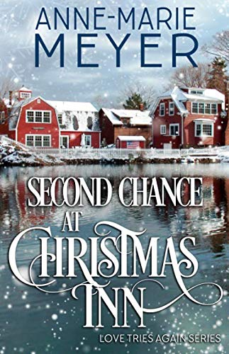 Second Chance at Christmas Inn: A Sweet Small Town Christmas Romance