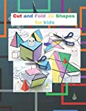 Cut and Fold 3D shapes for kids: activities coloring , Cut and Fold 3D shapes for kids ,Learn 2D & 3D shapes , book(8,5'*11') with matching objects. ... for toddlers, preschool & kindergarten kids.