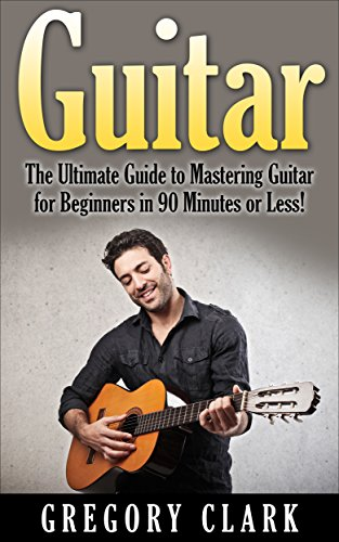 Guitar: The Ultimate Guide to Mastering Guitar for Beginners in 30 Minutes or Less! (Guitar - Guitar for Beginners - Guitar Lessons - Guitar Cords - Guitar ... - How to Play Guitar) (English Edition)