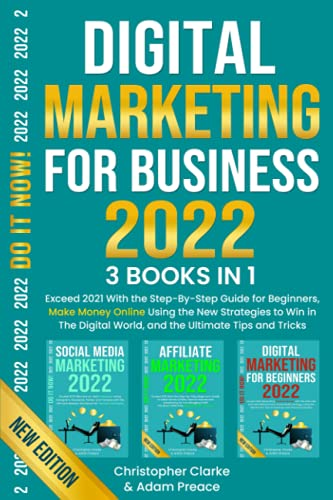 Compare Textbook Prices for DIGITAL MARKETING FOR BUSINESS 2022: Exceed 2021 With the Step-By-Step Guide for Beginners, Make Money Online Using the New Strategies to Win in The Digital World, and The Ultimate Tips and Tricks  ISBN 9798491124145 by CLARKE, CHRISTOPHER,PREACE, ADAM