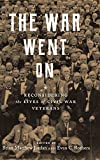 The War Went On: Reconsidering the Lives of Civil War Veterans (Conflicting Worlds: New Dimensions of the American Civil War)