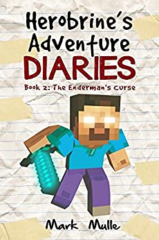 Herobrine's Adventure Diaries (Book 2): The Enderman's Curse (An Unofficial Minecraft Book for Kids Ages 9 - 12 (Preteen) (Volume 1) by [Mark Mulle]