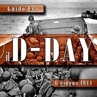 Il D-Day     6 giugno 1944              Di:                                                                                                                                 Guido Erz                               Letto da:                                                                                                                                 Piero Di Domenico                      Durata:  1 ora e 40 min     24 recensioni     Totali 4,5